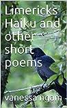 Limericks Haiku and Other Short Poems