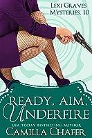 Ready, Aim, Under Fire (Lexi Graves Mysteries, #10)