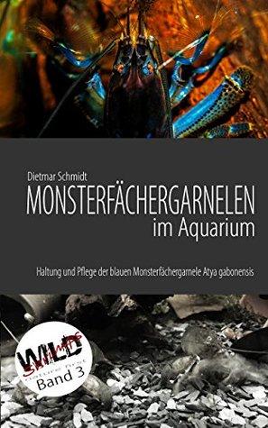 Monsterfächergarnelen im Aquarium: Haltung und Pflege der Blauen Monsterfächergarnele Atya gabonensis (Wild Shrimps Fächergarnelen 3)