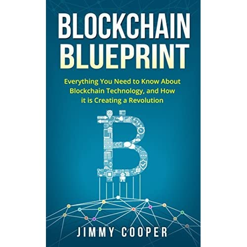 Blockchain blueprint guide to everything you need to know about blockchain blueprint guide to everything you need to know about blockchain technology and how it is creating a revolution by jimmy cooper malvernweather Choice Image