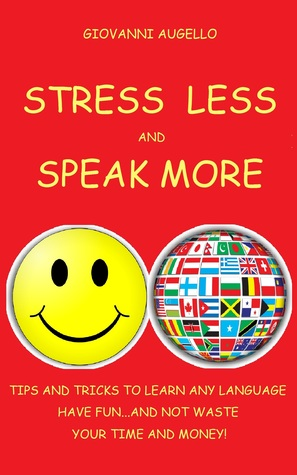 STRESS LESS & SPEAK MORE: Tips and tricks to learn any language, have fun and... not waste your time and money