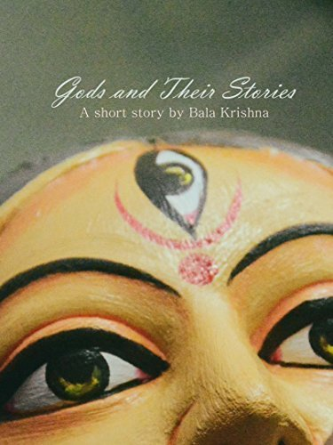 Gods and their stories: A Short Story  by  Bala Krishna