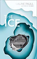 The Ice: A Gripping Thriller for Our Times from the Bailey's Shortlisted Author of the Bees