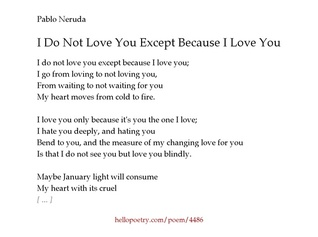 I Do Not Love You Except Because I Love You by Pablo Neruda