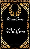 Wildfire: By Zane Grey - Illustrated