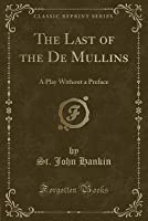 The Last of the de Mullins: A Play Without a Preface (Classic Reprint)