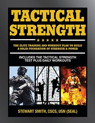 Tactical Strength: The Elite Training and Workout Plan for Spec Ops, SEALs, SWAT, Police, Firefighters, and Tactical Professionals