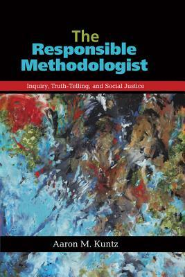 The Responsible Methodologist  Inquiry, Truth-Telling, and Social Justice