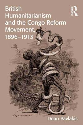 British Humanitarianism and the Congo Reform Movement, 1896-1913