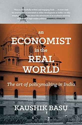 An Economist in the Real World The Art of Policymaking in India