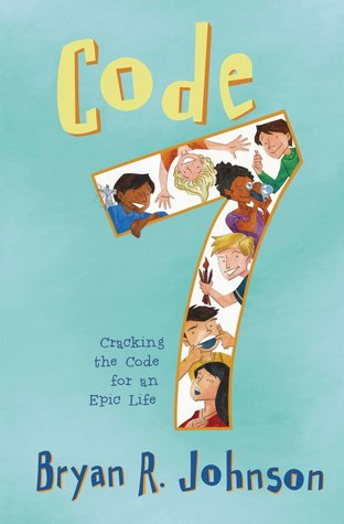 Code 7: Cracking the Code for an Epic Life by Bryan R  Johnson