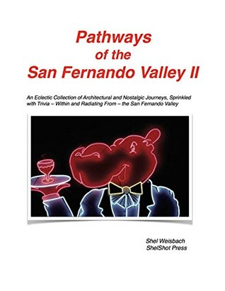 Pathways of the San Fernando Valley II: An Eclectic Collection of Architectural and Nostalgic Journeys, Sprinkled with Trivia -- Within and Radiating From -- the San Fernando Valley