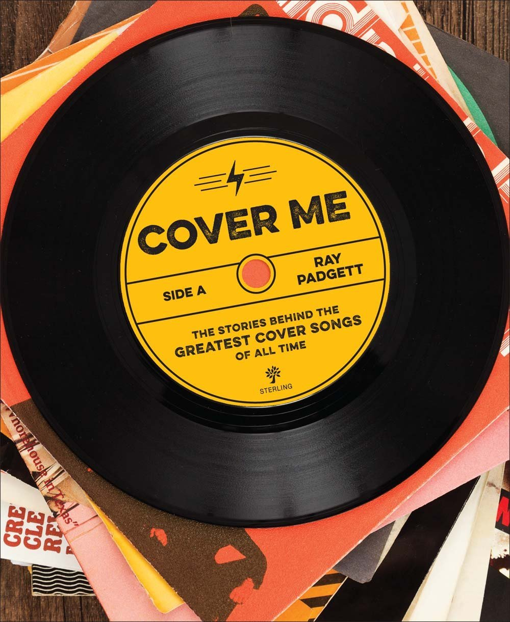 Cover Me The Stories Behind the Greatest Cover Songs of All Time