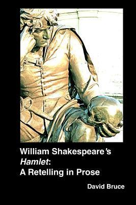 William Shakespeare's Hamlet: A Retelling in Prose