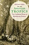 American Tropics: The Caribbean Roots of Biodiversity Science
