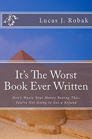It's The Worst Book Ever Written: Don't Waste Your Money Buying This, You're Not Going to Get a Refund