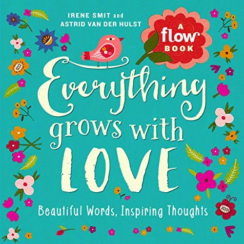 Everything Grows with Love Beautiful Words, Inspiring Thoughts (Flow)