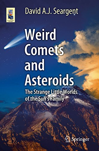 Weird Comets and Asteroids The Strange Little Worlds of the Sun's Family (Astronomers' Universe)