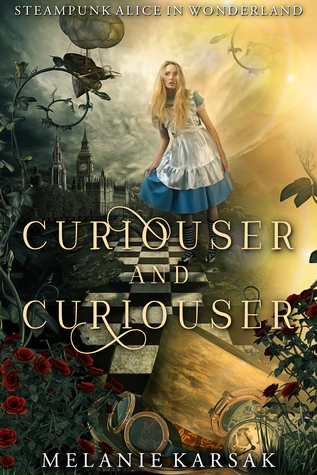 Curiouser and Curiouser (Steampunk Fairy Tales: Alice in Wonderland, #1)