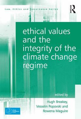 Ethical Values and the Integrity of the Climate Change Regime Hugh Breakey