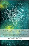 The Path to Meaning: How to Align Yourself with the Universe, Make Use of its Hidden Laws, and Fill Your Life with Meaning