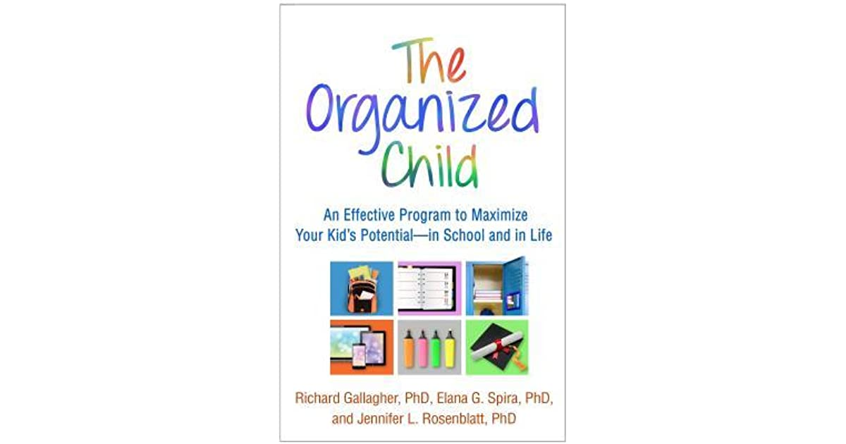 The Organized Child An Effective Program To Maximize Your Kid S Potential In School And In Life By Richard Gallagher