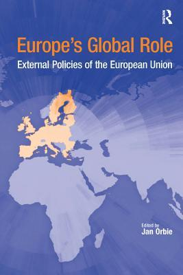 Europes Global Role: External Policies of the European Union  by  Jan Orbie