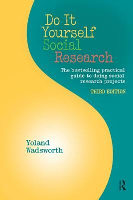 Do it Yourself Social Research The Bestselling Practical Guide to Doing Social Research Projects, 3rd Edition