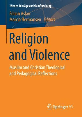 Religion and Violence: Muslim and Christian Theological and Pedagogical Reflections