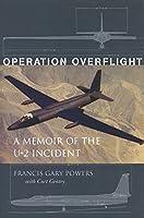 Operation Overflight: A Memoir of the U-2 Incident