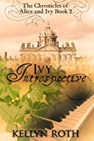 Ivy Introspective  (The Chronicles of Alice and Ivy #2)