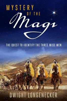 Mystery of the Magi The Quest to Identify the Three Wise Men