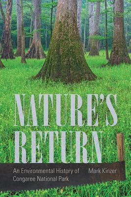 Nature's Return An Environmental History of Congaree National Park
