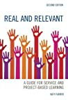 Real and Relevant: A Guide for Service and Project-Based Learning, Second Edition