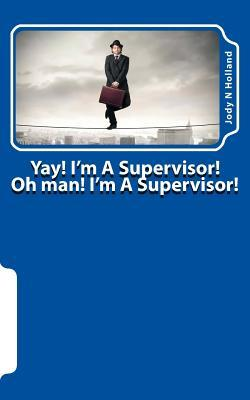 Yay! I'm a Supervisor!: Oh Man! I'm a Supervisor! Now What?!