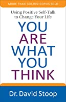 You Are What You Think: Using Positive Self-Talk to Change Your Life
