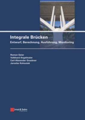 Integrale Br?cken: Entwurf, Berechnung, Ausf?hrung, Monitoring
