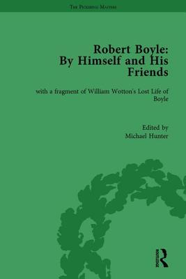 Robert Boyle: By Himself and His Friends: With a Fragment of William Wotton's 'Lost Life of Boyle'