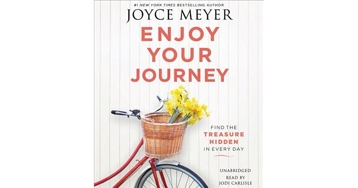 Enjoy Your Journey: Find the Treasure Hidden in Every Day by