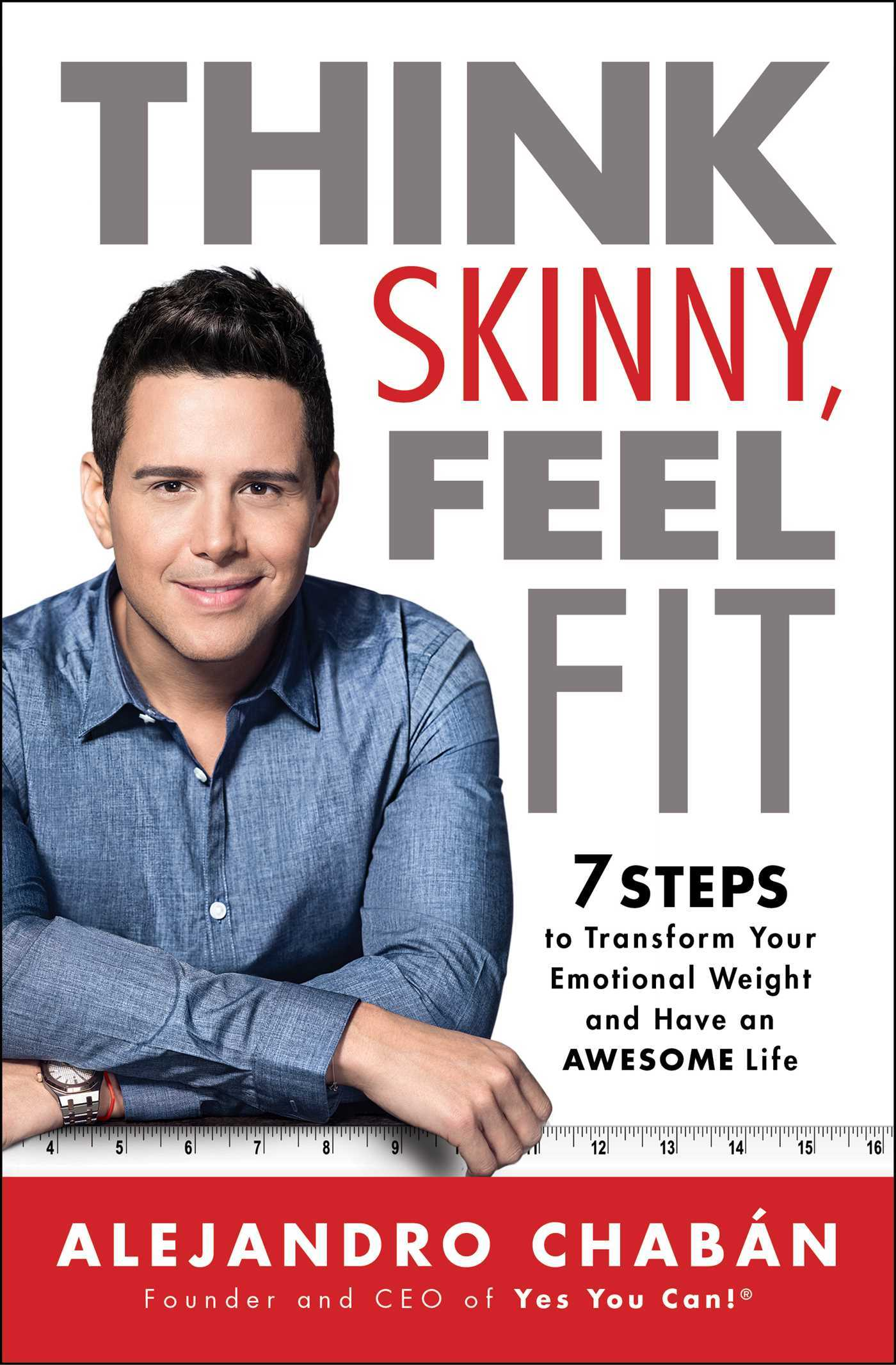 Think Skinny, Feel Fit 7 Steps to Transform Your Emotional Weight and Have an Awesome Life
