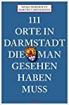 111 Orte in Darmstadt, die man gesehen haben muss (111 Orte ...)