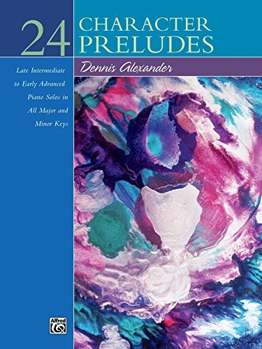 24 Character Preludes: Late Intermediate to Early Advanced Piano Collection  by  Dennis Alexander