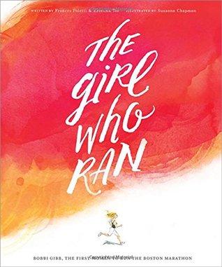 The Girl Who Ran: Bobbi Gibb, the First Women to Run the Boston Marathon