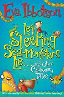 Let Sleeping Sea Monsters Lie: and Other Cautionary Tales