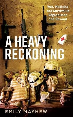 A Heavy Reckoning: War, Medicine and Survival in Afghanistan and Beyond