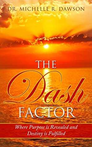 The Dash Factor: Where Purpose is revealed and Destiny is fulfilled