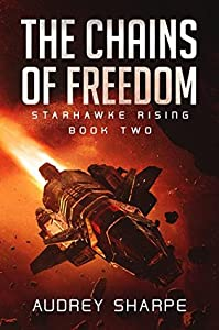 The Chains of Freedom (Starhawke Rising #2)
