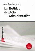 La nulidad del acto administrativo  by  José Araujo-Juárez
