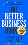 The Better Business Book: 100 People, 100 Stories, 100 Business Lessons To Live By (The 100 Person Book Series 2)