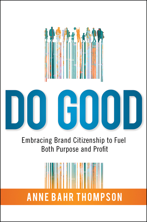 Do Good Embracing Brand Citizenship to Fuel Both Purpose and Profit